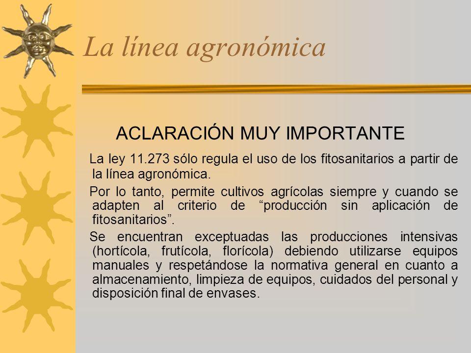 La línea agronómica ACLARACIÓN MUY IMPORTANTE La ley 11.273 sólo regula el uso de los fitosanitarios a partir de la línea agronómica. Por lo tanto, pe