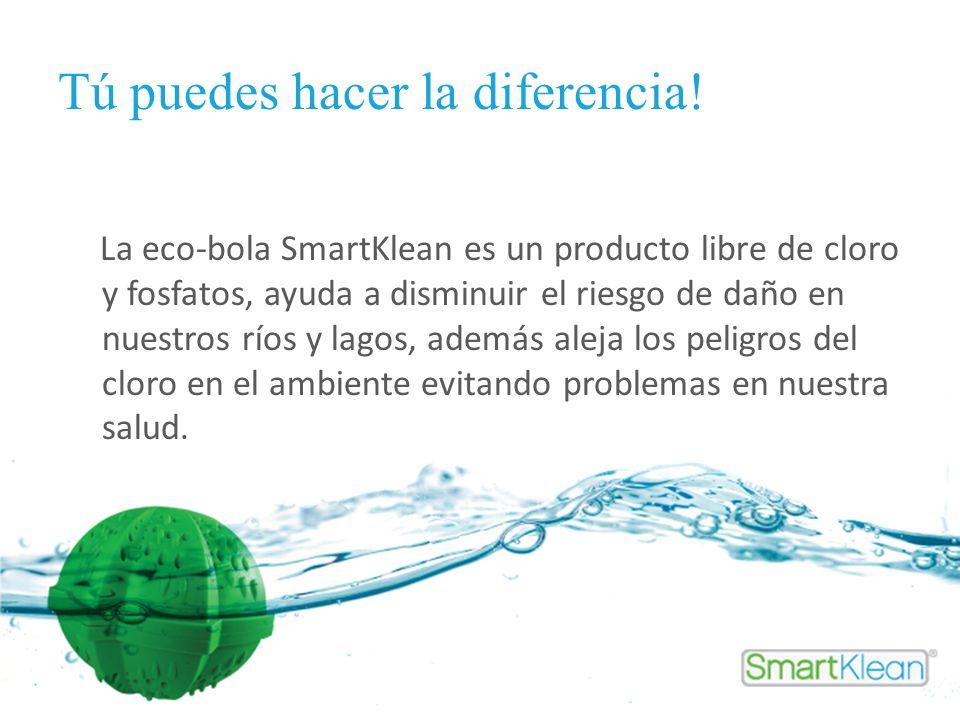Tú puedes hacer la diferencia! La eco-bola SmartKlean es un producto libre de cloro y fosfatos, ayuda a disminuir el riesgo de daño en nuestros ríos y