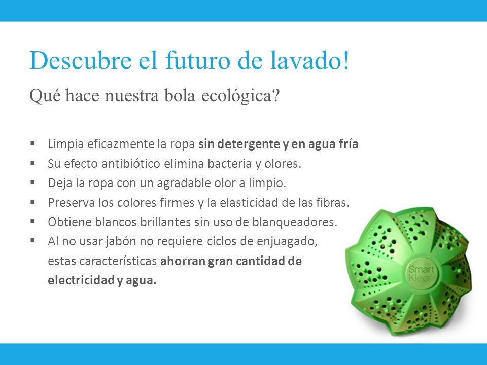 Descubre el futuro de lavado! Qué hace nuestra bola ecológica? Limpia eficazmente la ropa sin detergente y en agua fría Su efecto antibiótico elimina