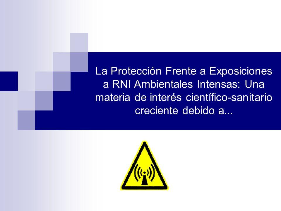 La Protección Frente a Exposiciones a RNI Ambientales Intensas: Una materia de interés científico-sanitario creciente debido a...