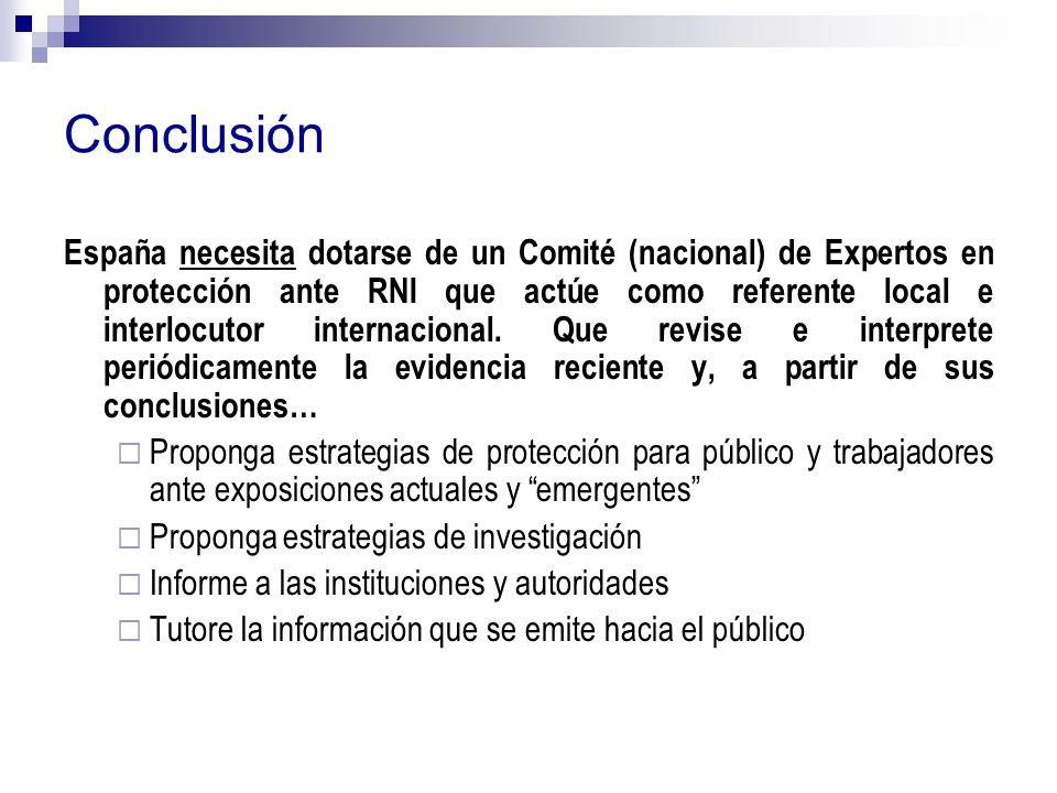 Conclusión España necesita dotarse de un Comité (nacional) de Expertos en protección ante RNI que actúe como referente local e interlocutor internacional.