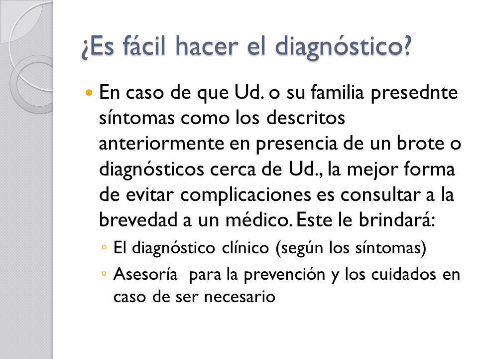 ¿Es fácil hacer el diagnóstico? En caso de que Ud. o su familia presednte síntomas como los descritos anteriormente en presencia de un brote o diagnós