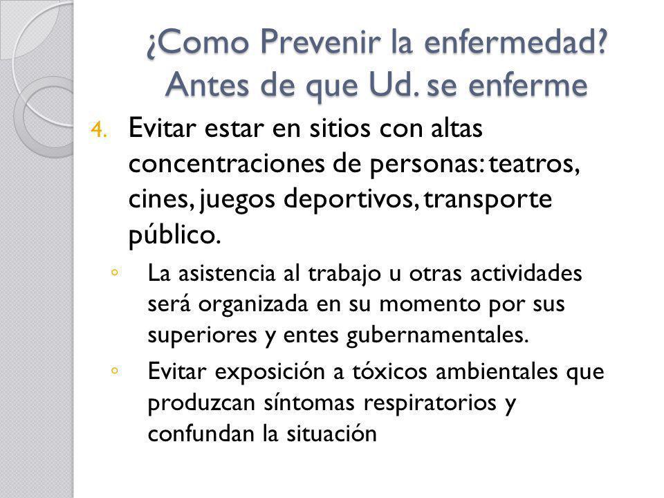 ¿Como Prevenir la enfermedad? Antes de que Ud. se enferme 4. Evitar estar en sitios con altas concentraciones de personas: teatros, cines, juegos depo