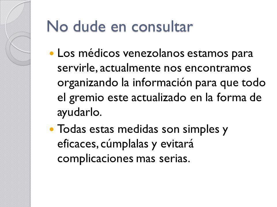 No dude en consultar Los médicos venezolanos estamos para servirle, actualmente nos encontramos organizando la información para que todo el gremio est