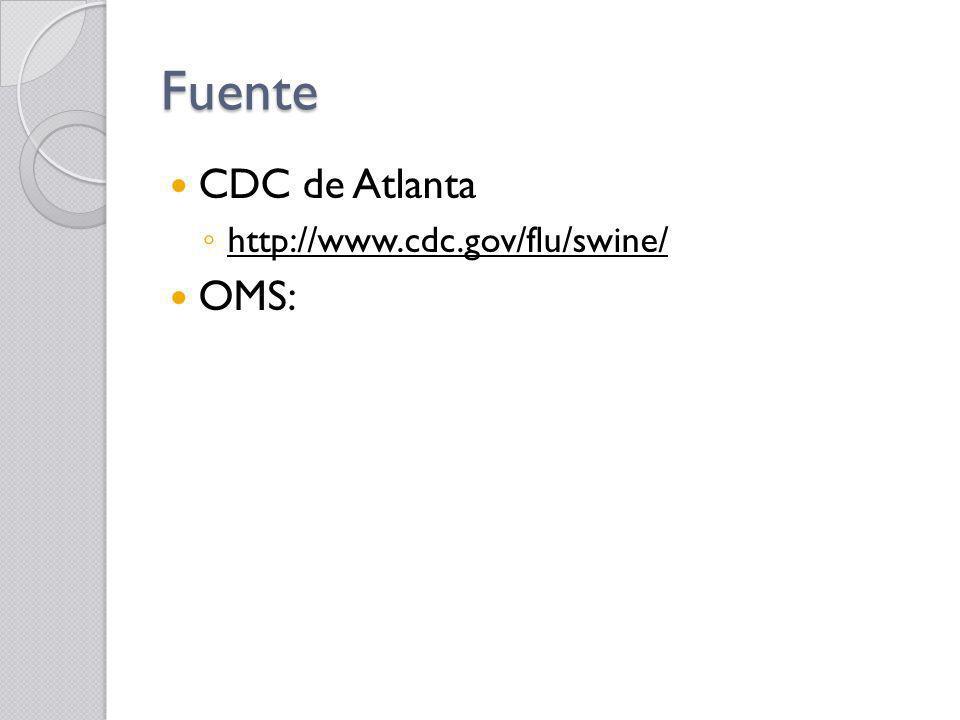 Fuente CDC de Atlanta http://www.cdc.gov/flu/swine/ OMS: