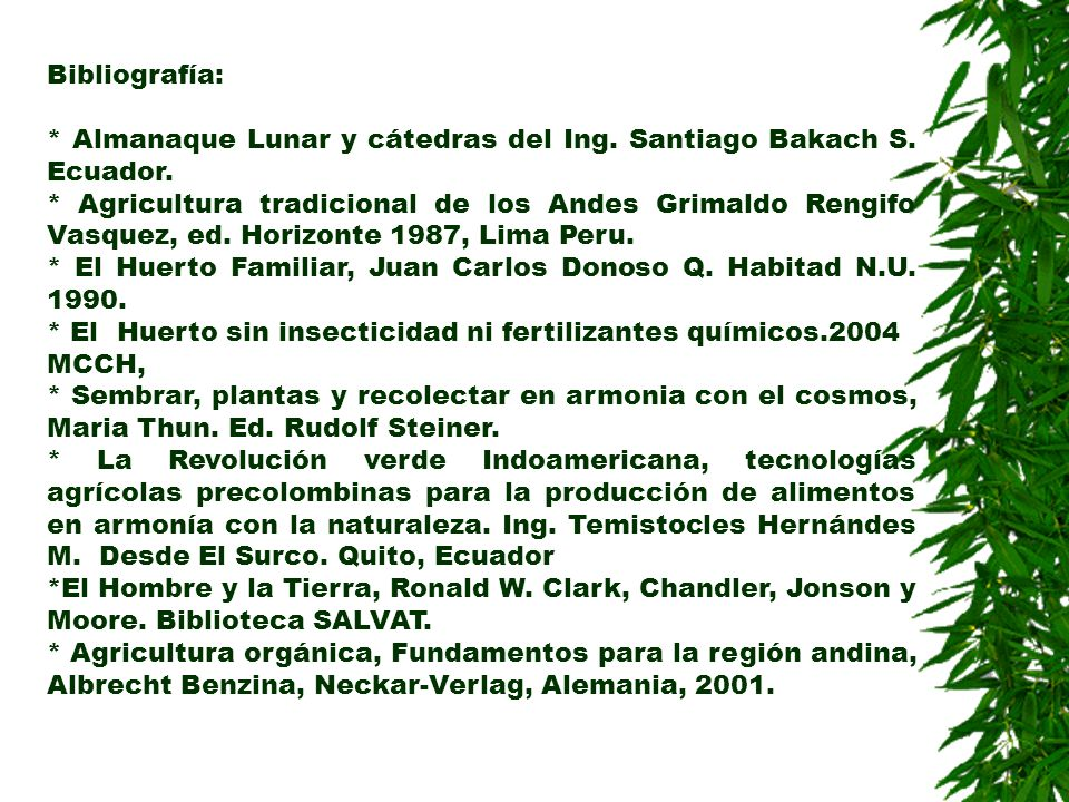 Bibliografía: * Almanaque Lunar y cátedras del Ing. Santiago Bakach S. Ecuador. * Agricultura tradicional de los Andes Grimaldo Rengifo Vasquez, ed. H