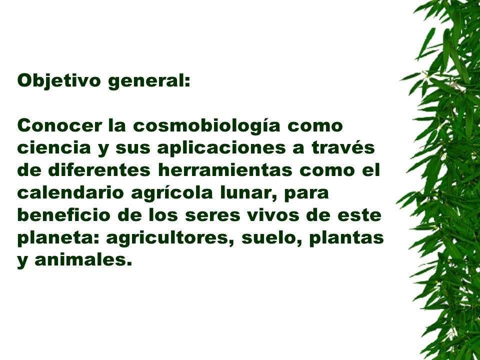 Objetivo general: Conocer la cosmobiología como ciencia y sus aplicaciones a través de diferentes herramientas como el calendario agrícola lunar, para