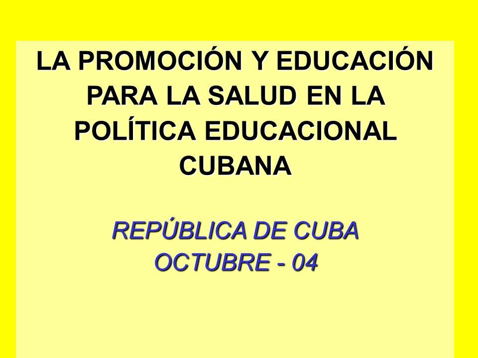 LA PROMOCIÓN Y EDUCACIÓN PARA LA SALUD EN LA POLÍTICA EDUCACIONAL CUBANA REPÚBLICA DE CUBA OCTUBRE - 04