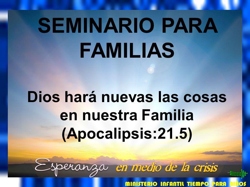 SEMINARIO PARA FAMILIAS Dios hará nuevas las cosas en nuestra Familia (Apocalipsis:21.5) SEMINARIO PARA FAMILIAS Dios hará nuevas las cosas en nuestra