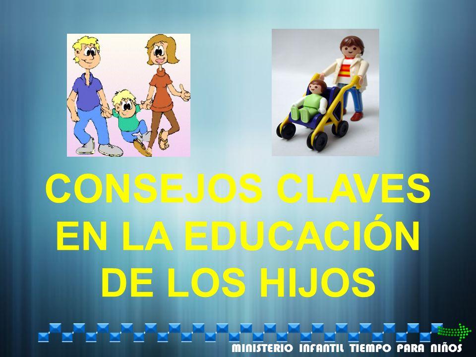 CONSEJOS CLAVES EN LA EDUCACIÓN DE LOS HIJOS MINISTERIO INFANTIL TIEMPO PARA NIÑOS