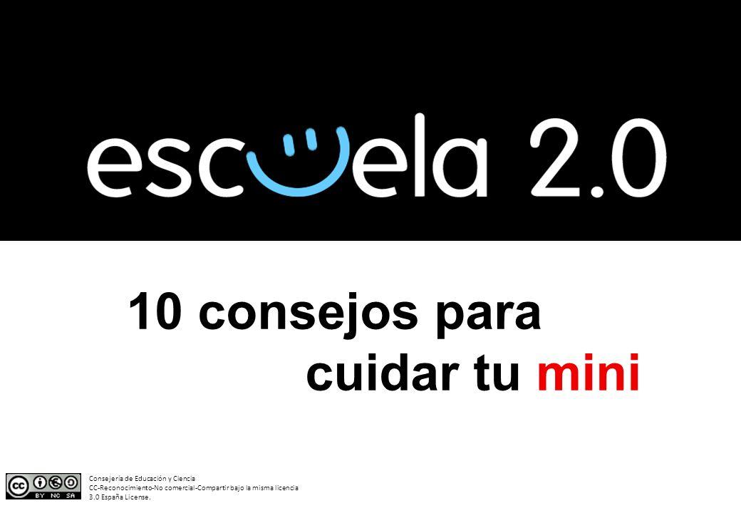 10 consejos para cuidar tu mini Consejería de Educación y Ciencia CC-Reconocimiento-No comercial-Compartir bajo la misma licencia 3.0 España License.