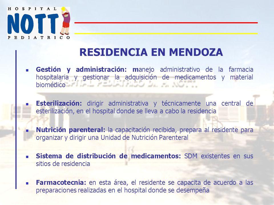 RESIDENCIA EN MENDOZA Gestión y administración: manejo administrativo de la farmacia hospitalaria y gestionar la adquisición de medicamentos y materia