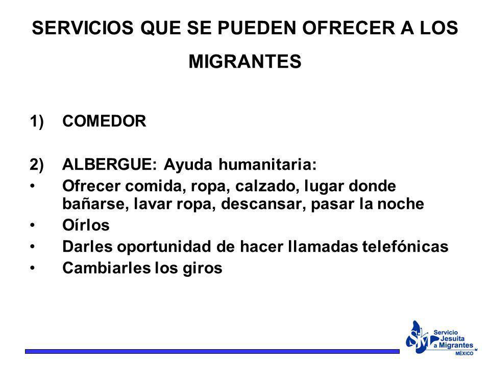 SERVICIOS QUE SE PUEDEN OFRECER A LOS MIGRANTES 1)COMEDOR 2)ALBERGUE: Ayuda humanitaria: Ofrecer comida, ropa, calzado, lugar donde bañarse, lavar rop
