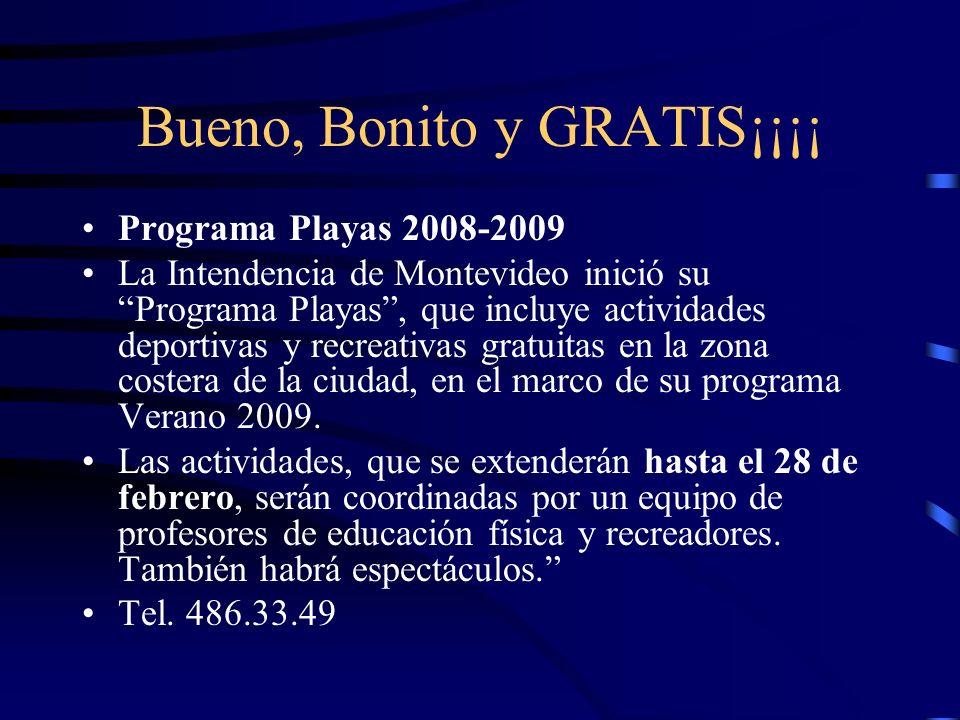 Bueno, Bonito y GRATIS¡¡¡¡ Programa Playas 2008-2009 La Intendencia de Montevideo inició su Programa Playas, que incluye actividades deportivas y recreativas gratuitas en la zona costera de la ciudad, en el marco de su programa Verano 2009.