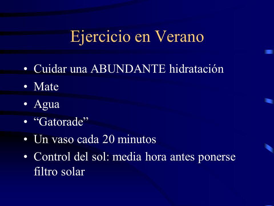Ejercicio en Verano Cuidar una ABUNDANTE hidratación Mate Agua Gatorade Un vaso cada 20 minutos Control del sol: media hora antes ponerse filtro solar
