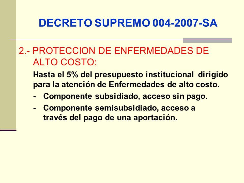 QF. CARLOS REYES BUSTAMANTE Gerencia de Operaciones Profesional de Aseguramiento DECRETO SUPREMO 004-2007-SA 2.- PROTECCION DE ENFERMEDADES DE ALTO CO