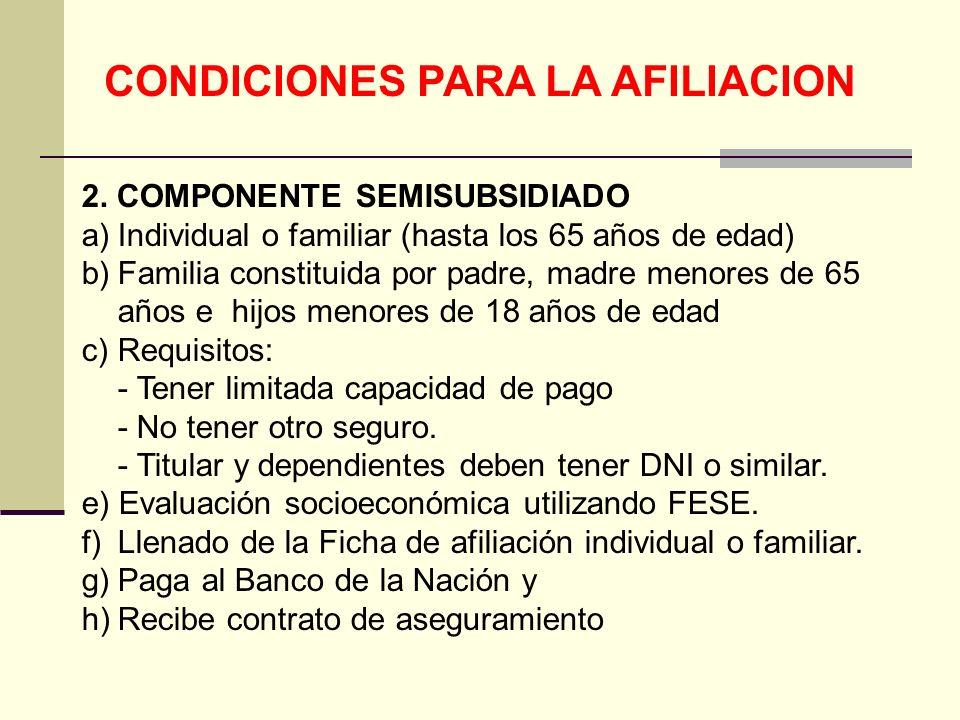 QF. CARLOS REYES BUSTAMANTE Gerencia de Operaciones Profesional de Aseguramiento CONDICIONES PARA LA AFILIACION 2. COMPONENTE SEMISUBSIDIADO a)Individ