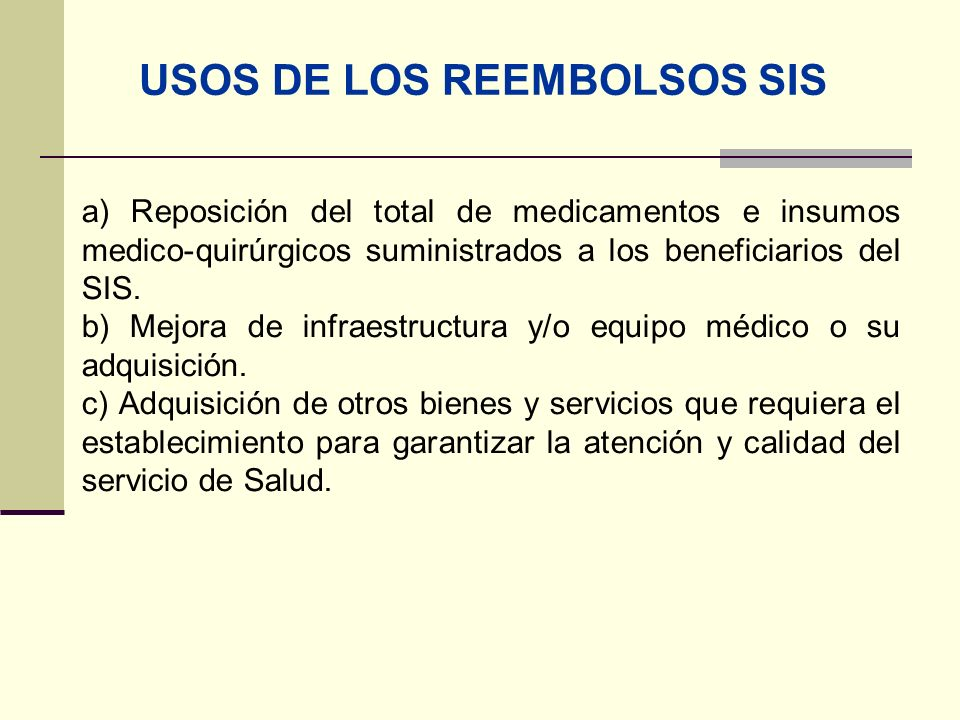 QF. CARLOS REYES BUSTAMANTE Gerencia de Operaciones Profesional de Aseguramiento USOS DE LOS REEMBOLSOS SIS a) Reposición del total de medicamentos e