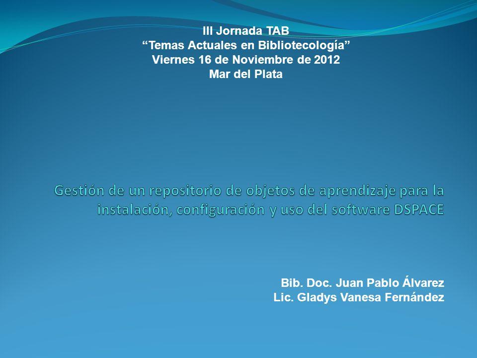 Bib. Doc. Juan Pablo Álvarez Lic. Gladys Vanesa Fernández III Jornada TAB Temas Actuales en Bibliotecología Viernes 16 de Noviembre de 2012 Mar del Pl