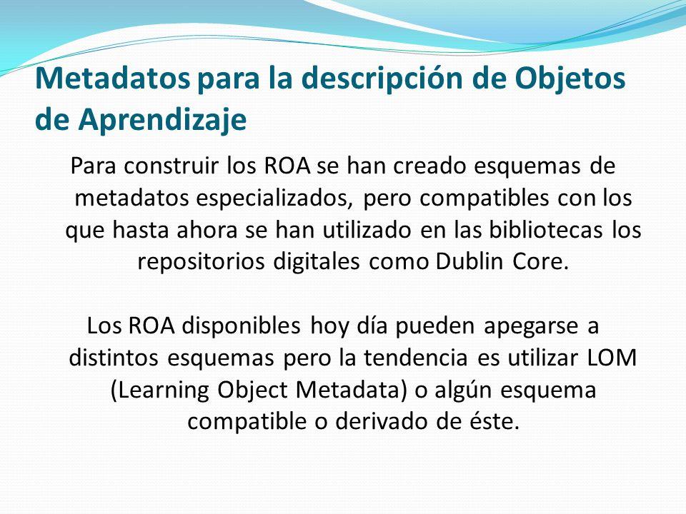Metadatos para la descripción de Objetos de Aprendizaje LOM es un estándar de metadatos que nace en el año 2002 para especificar la semántica y la sintáctica de un conjunto mínimo de metadatos necesario para identificar, administrar, localizar y evaluar un objeto de aprendizaje.