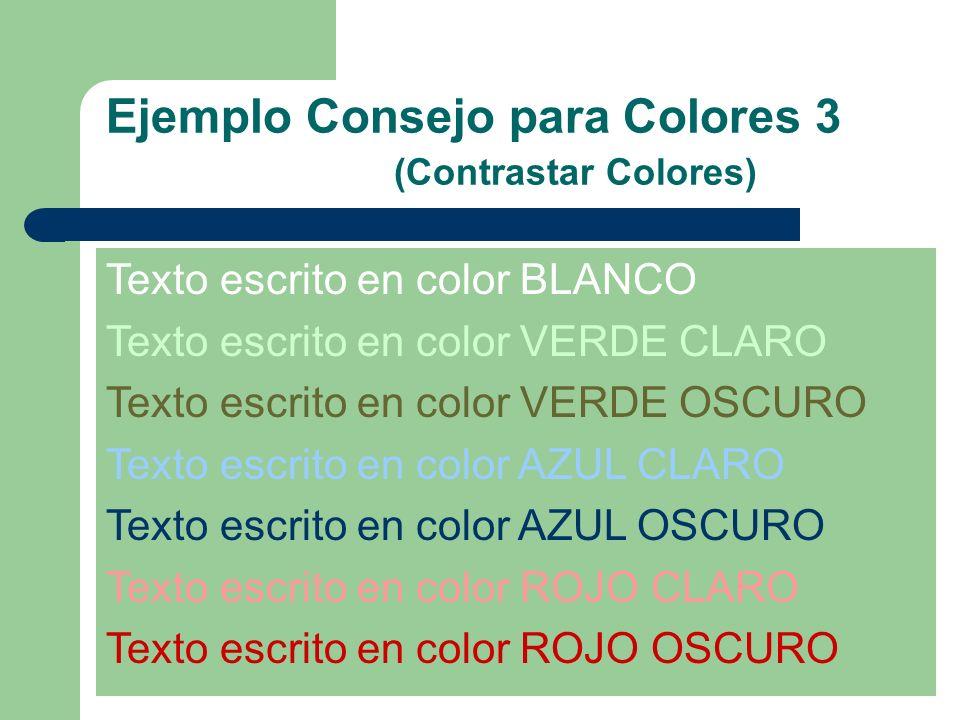 Ejemplo Consejo para Colores 3 (Contrastar Colores) Texto escrito en color BLANCO Texto escrito en color VERDE CLARO Texto escrito en color VERDE OSCU