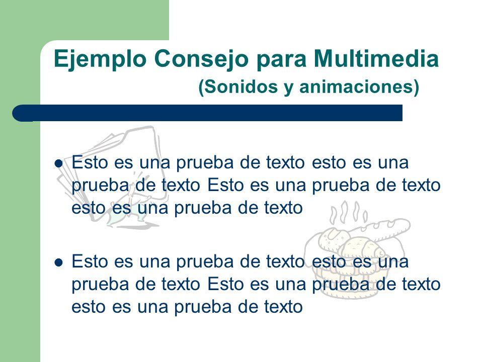 Consejos para Sonidos y Animaciones (Multimedia) 1. Usar sonidos para acompañar o resaltar 2. No hacer el sonido repetitivo 3. Usar animaciones para c