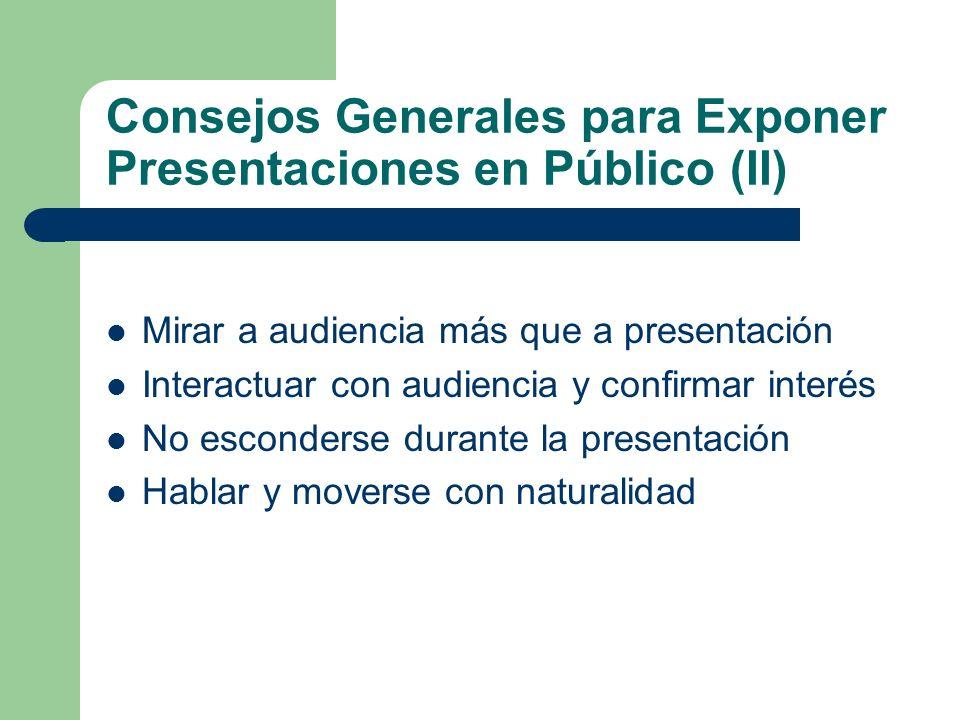 Consejos Generales para Exponer Presentaciones en Público Ensayar y probar presentación No leer ni memorizar presentación Controlar tiempo de exposici