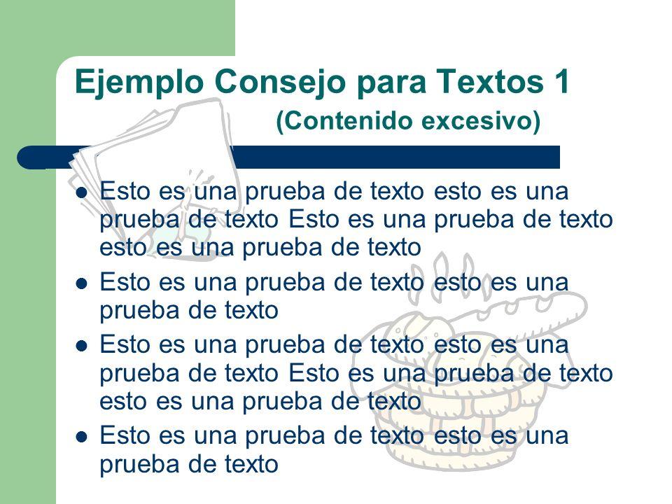 Consejos para Textos 1. No poner excesivo ni escaso contenido 2. Usar títulos que reflejen el contenido 3. Usar tamaños de letra visibles 4. Evitar us
