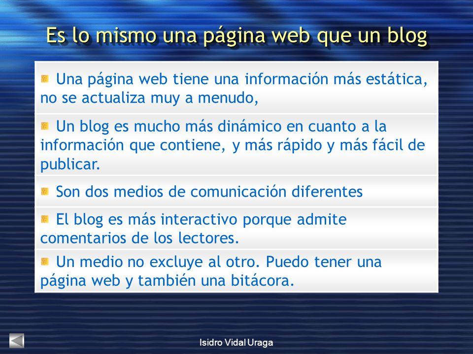 Isidro Vidal Uraga Una página web tiene una información más estática, no se actualiza muy a menudo, Un blog es mucho más dinámico en cuanto a la infor