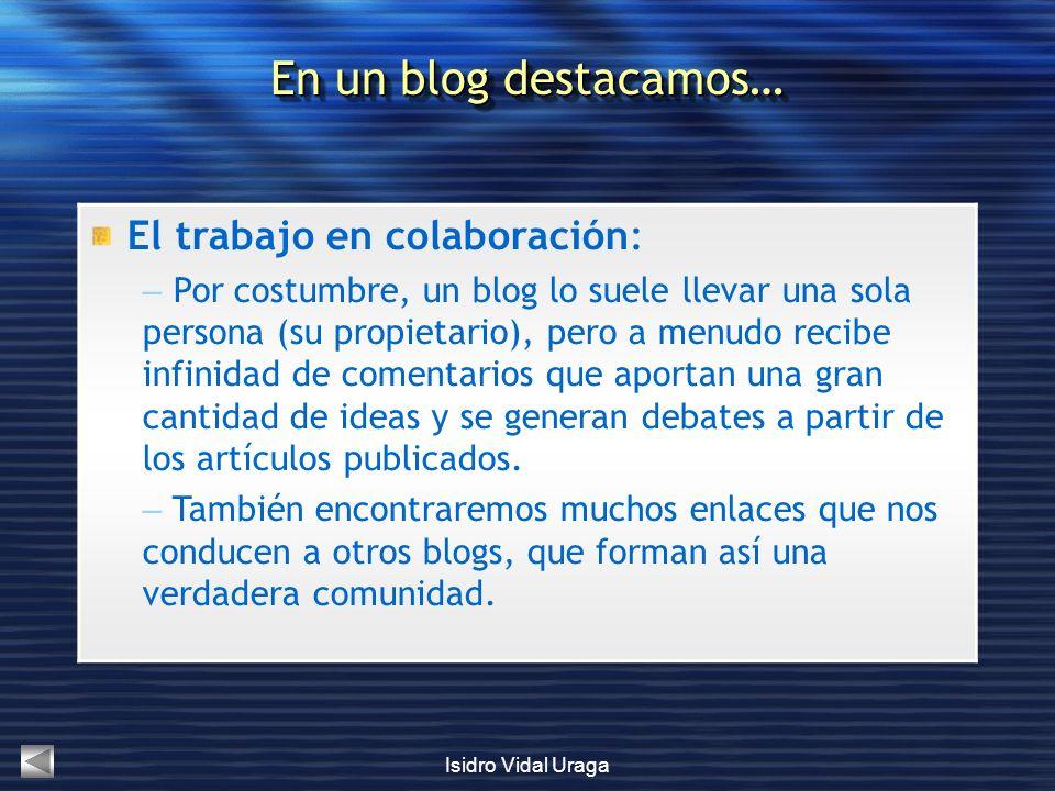 Isidro Vidal Uraga El trabajo en colaboración: – Por costumbre, un blog lo suele llevar una sola persona (su propietario), pero a menudo recibe infini