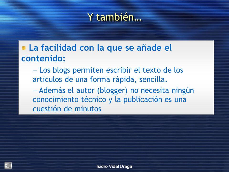 Isidro Vidal Uraga La facilidad con la que se añade el contenido: – Los blogs permiten escribir el texto de los artículos de una forma rápida, sencill