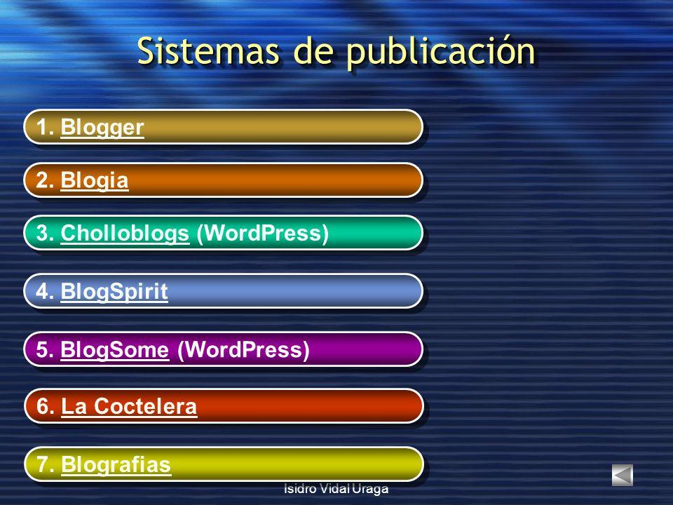 Isidro Vidal Uraga Sistemas de publicación 1. BloggerBlogger 1. BloggerBlogger 2. BlogiaBlogia 2. BlogiaBlogia 3. Cholloblogs (WordPress)Cholloblogs 3