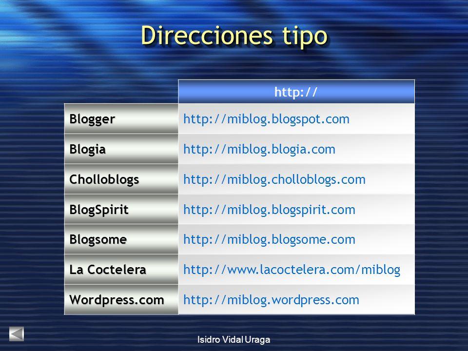 Isidro Vidal Uraga Direcciones tipo http:// Bloggerhttp://miblog.blogspot.com Blogiahttp://miblog.blogia.com Cholloblogshttp://miblog.cholloblogs.com