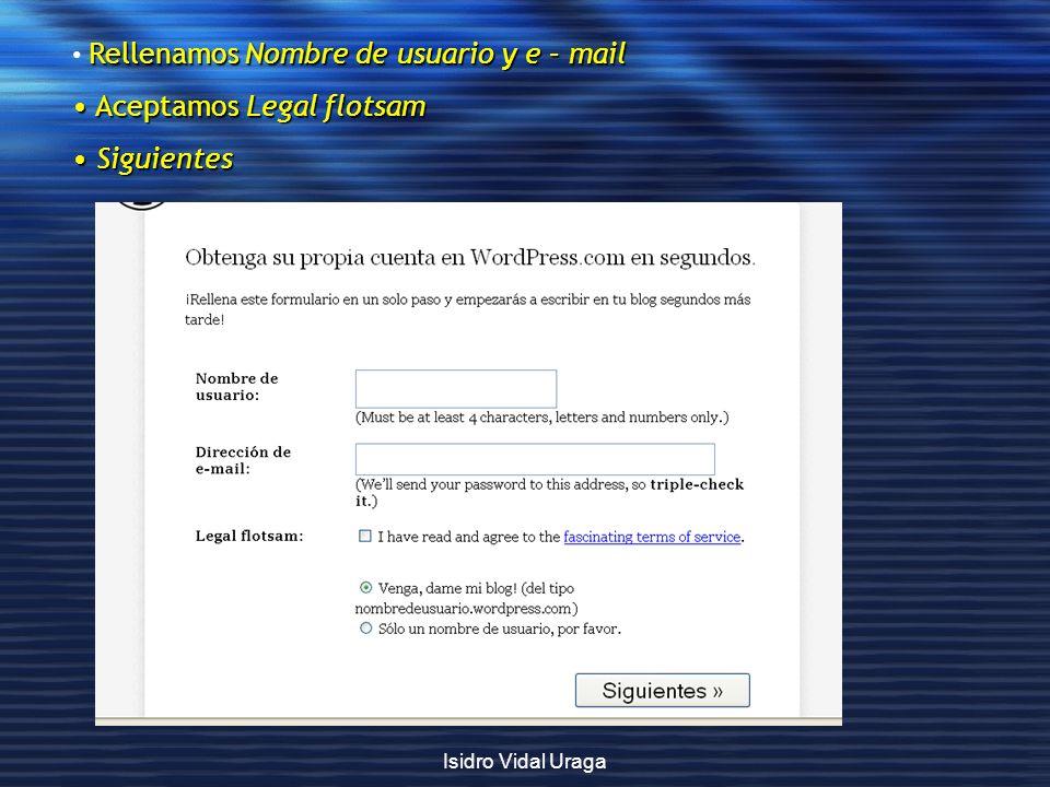 Isidro Vidal Uraga Rellenamos Nombre de usuario y e – mail Aceptamos Legal flotsam Aceptamos Legal flotsam Siguientes Siguientes