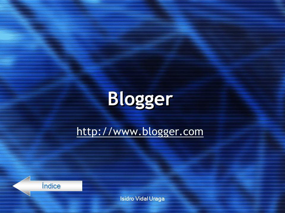 Isidro Vidal Uraga Blogger http://www.blogger.com Índice