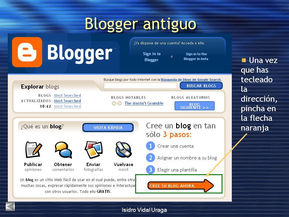Isidro Vidal Uraga Blogger antiguo Una vez que has tecleado la dirección, pincha en la flecha naranja