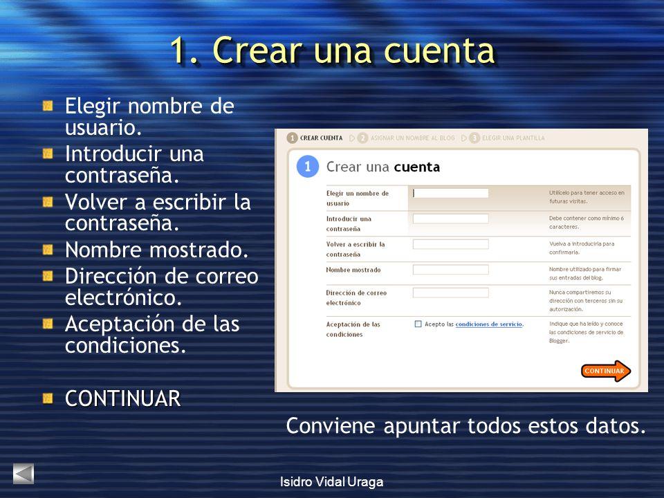 Isidro Vidal Uraga 1. Crear una cuenta Elegir nombre de usuario. Introducir una contraseña. Volver a escribir la contraseña. Nombre mostrado. Direcció