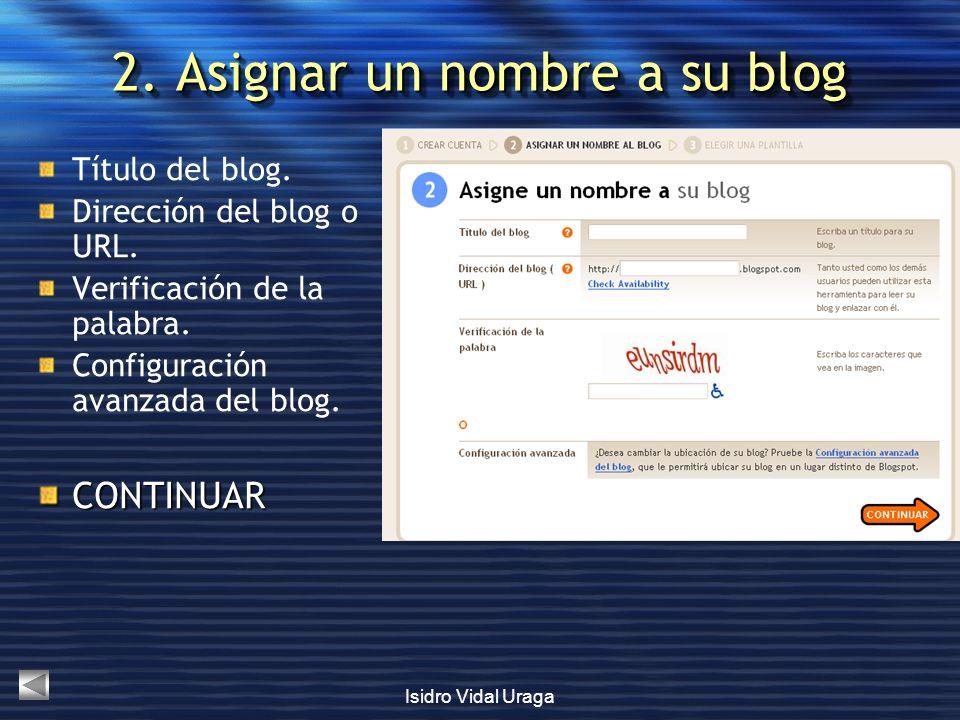 Isidro Vidal Uraga 2. Asignar un nombre a su blog Título del blog. Dirección del blog o URL. Verificación de la palabra. Configuración avanzada del bl