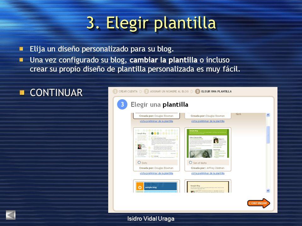 Isidro Vidal Uraga 3. Elegir plantilla Elija un diseño personalizado para su blog. Una vez configurado su blog, cambiar la plantilla o incluso crear s