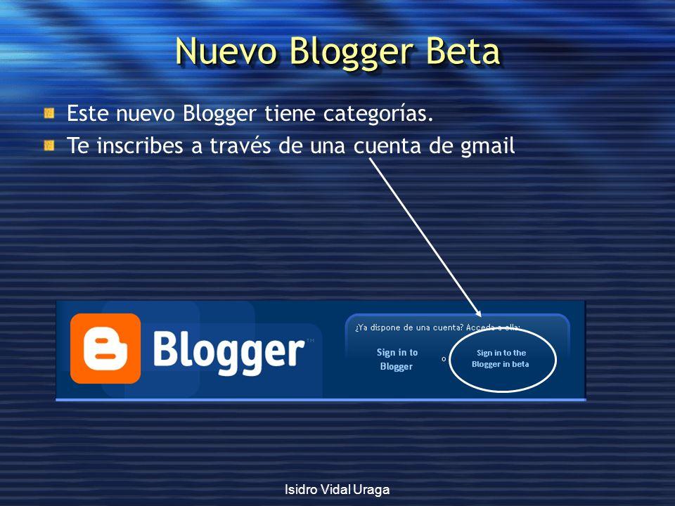 Isidro Vidal Uraga Nuevo Blogger Beta Este nuevo Blogger tiene categorías. Te inscribes a través de una cuenta de gmail