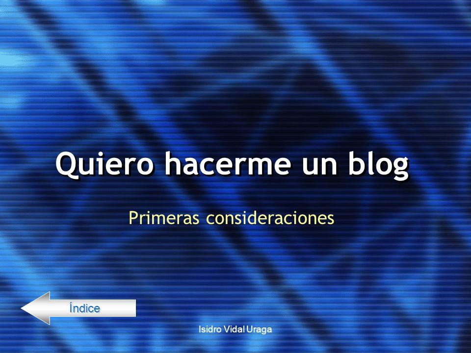 Isidro Vidal Uraga Quiero hacerme un blog Primeras consideraciones Índice