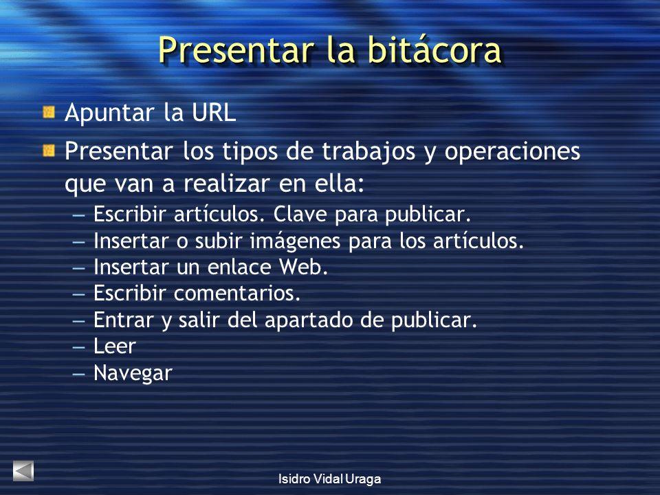 Presentar la bitácora Apuntar la URL Presentar los tipos de trabajos y operaciones que van a realizar en ella: – Escribir artículos. Clave para public