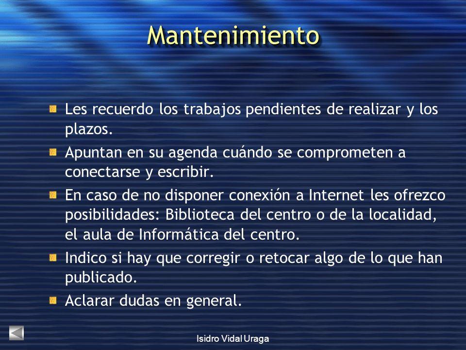 Isidro Vidal Uraga MantenimientoMantenimiento Les recuerdo los trabajos pendientes de realizar y los plazos. Apuntan en su agenda cuándo se compromete