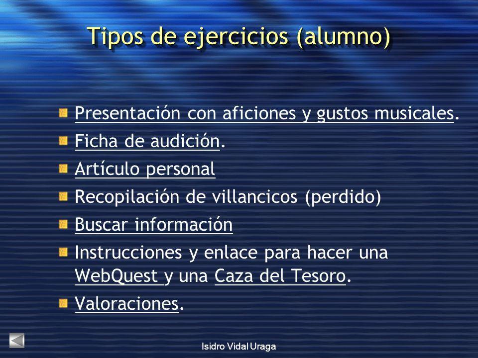 Isidro Vidal Uraga Tipos de ejercicios (alumno) Presentación con aficiones y gustos musicalesPresentación con aficiones y gustos musicales. Ficha de a