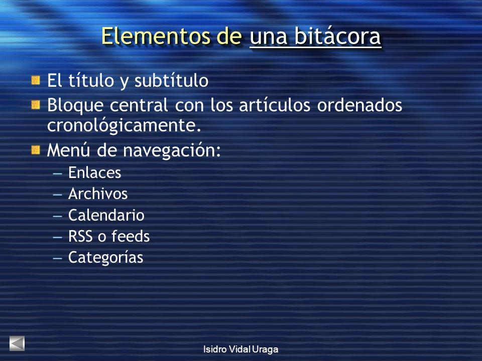 Isidro Vidal Uraga Elementos de una bitácora una bitácorauna bitácora Elementos de una bitácora una bitácorauna bitácora El título y subtítulo Bloque