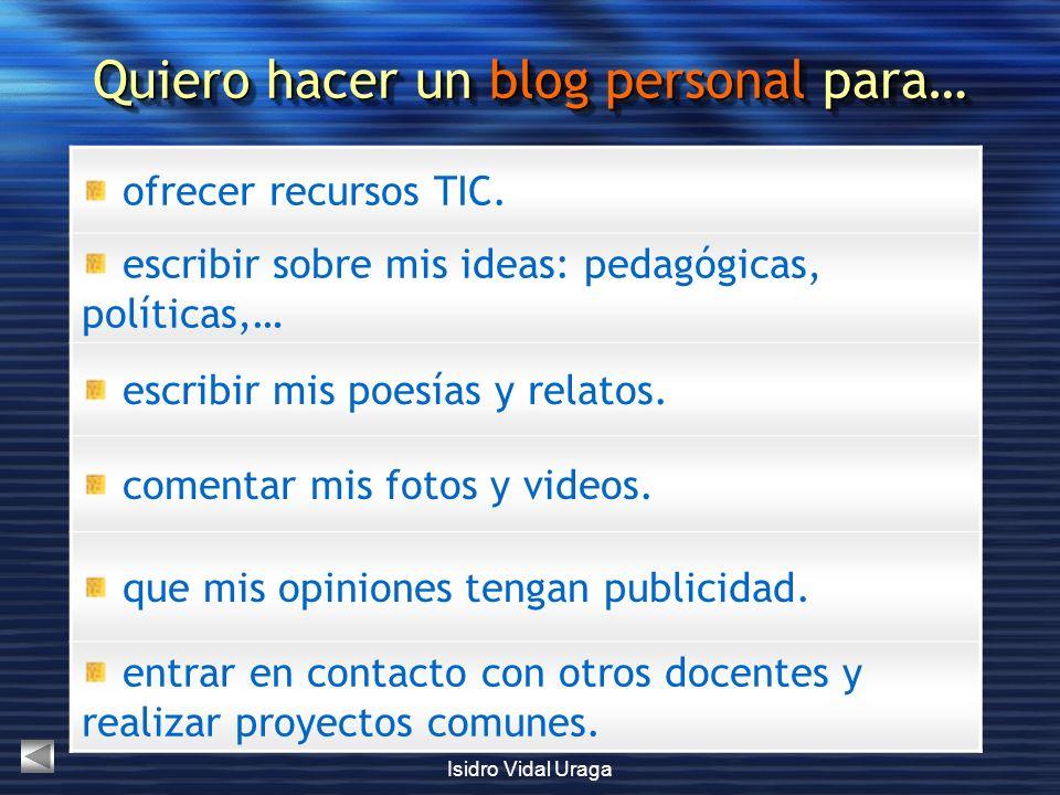 Isidro Vidal Uraga ofrecer recursos TIC. escribir sobre mis ideas: pedagógicas, políticas,… escribir mis poesías y relatos. comentar mis fotos y video
