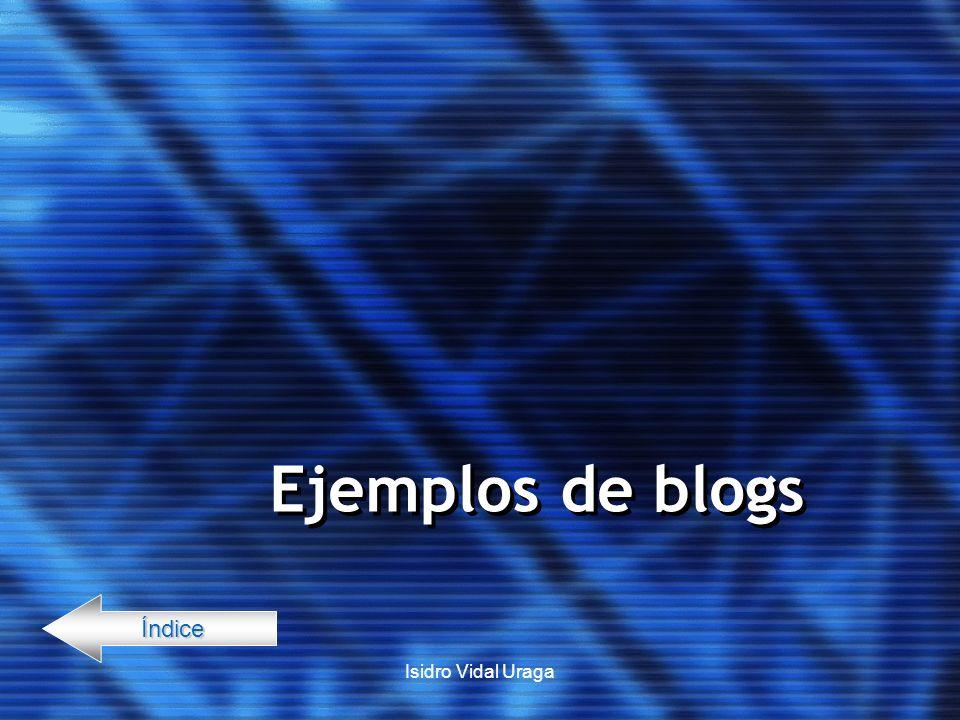 Isidro Vidal Uraga Ejemplos de blogs Índice
