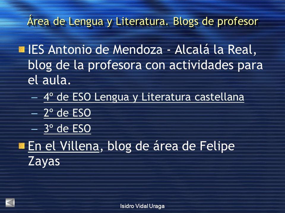 Isidro Vidal Uraga Área de Lengua y Literatura. Blogs de profesor IES Antonio de Mendoza - Alcalá la Real, blog de la profesora con actividades para e