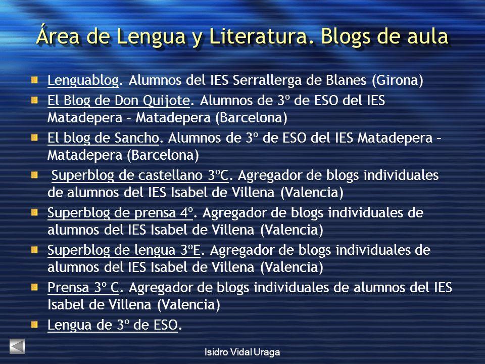 Isidro Vidal Uraga Área de Lengua y Literatura. Blogs de aula LenguablogLenguablog. Alumnos del IES Serrallerga de Blanes (Girona) El Blog de Don Quij