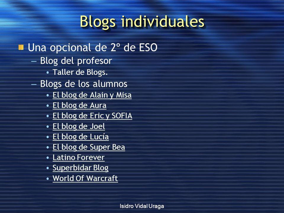 Isidro Vidal Uraga Blogs individuales Una opcional de 2º de ESO – Blog del profesor Taller de Blogs. – Blogs de los alumnos El blog de Alain y Misa El